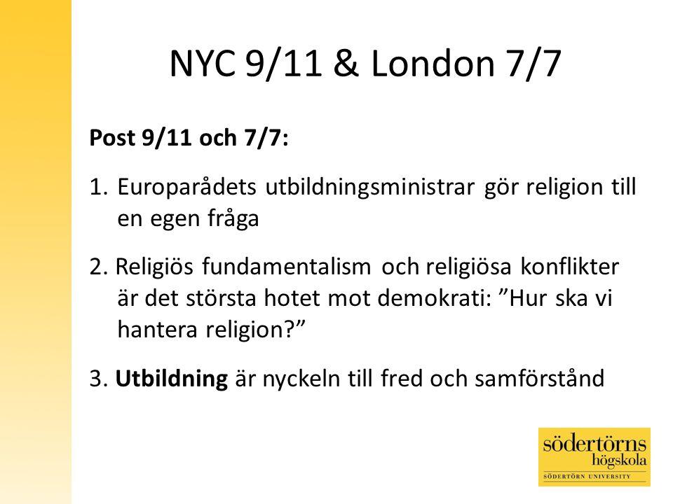 NYC 9/11 & London 7/7 Post 9/11 och 7/7: 1.Europarådets utbildningsministrar gör religion till en egen fråga 2.
