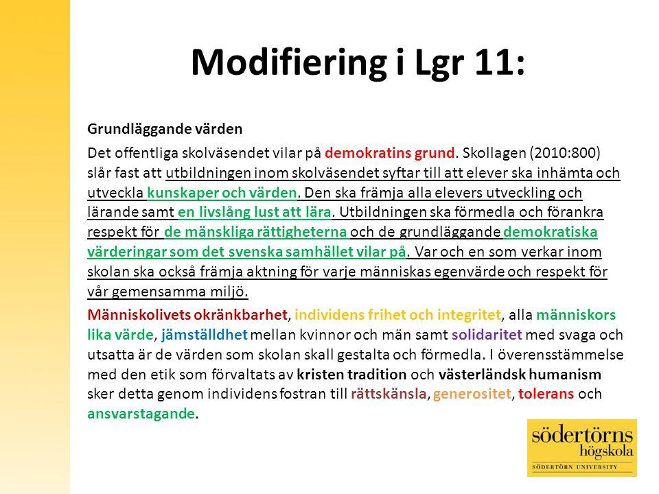 Modifiering i Lgr 11: Grundläggande värden Det offentliga skolväsendet vilar på demokratins grund.