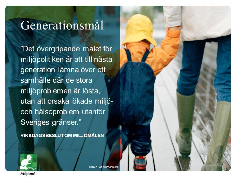 Det övergripande målet för miljöpolitiken är att till nästa generation lämna över ett samhälle där de stora miljöproblemen är lösta, utan att orsaka ökade miljö- och hälsoproblem utanför Sveriges gränser. RIKSDAGSBESLUT OM MILJÖMÅLEN FOTO: ELLIOT ELLIOT/JOHNÉR Generationsmål