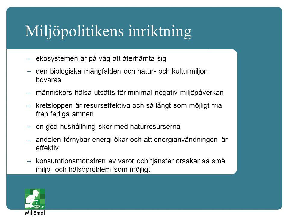Miljöpolitikens inriktning –ekosystemen är på väg att återhämta sig –den biologiska mångfalden och natur- och kulturmiljön bevaras –människors hälsa utsätts för minimal negativ miljöpåverkan –kretsloppen är resurseffektiva och så långt som möjligt fria från farliga ämnen –en god hushållning sker med naturresurserna –andelen förnybar energi ökar och att energianvändningen är effektiv –konsumtionsmönstren av varor och tjänster orsakar så små miljö- och hälsoproblem som möjligt