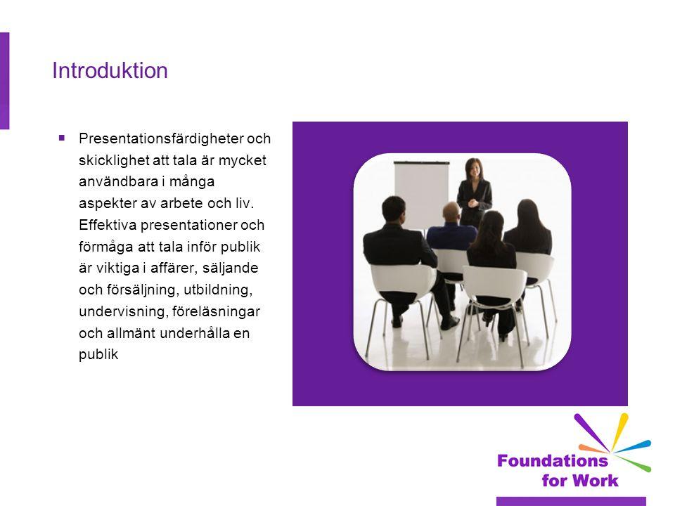 Introduktion  Presentationsfärdigheter och skicklighet att tala är mycket användbara i många aspekter av arbete och liv. Effektiva presentationer och