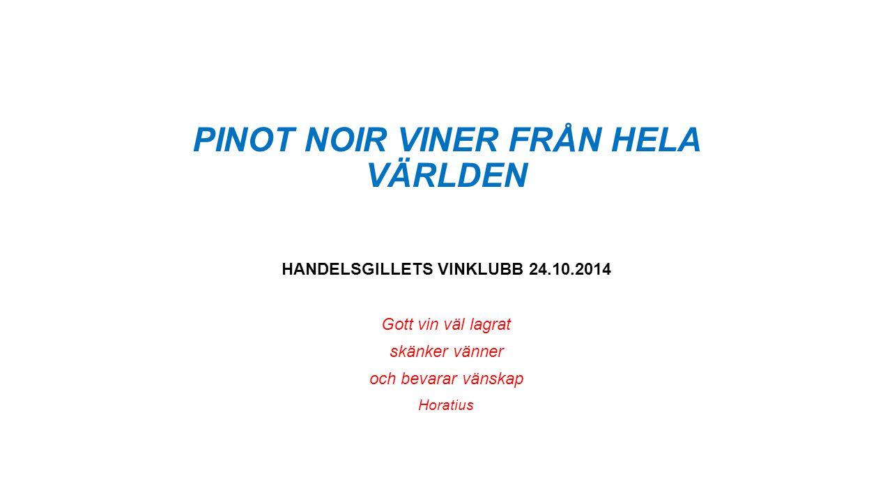 PINOT NOIR VINER FRÅN HELA VÄRLDEN HANDELSGILLETS VINKLUBB 24.10.2014 Gott vin väl lagrat skänker vänner och bevarar vänskap Horatius