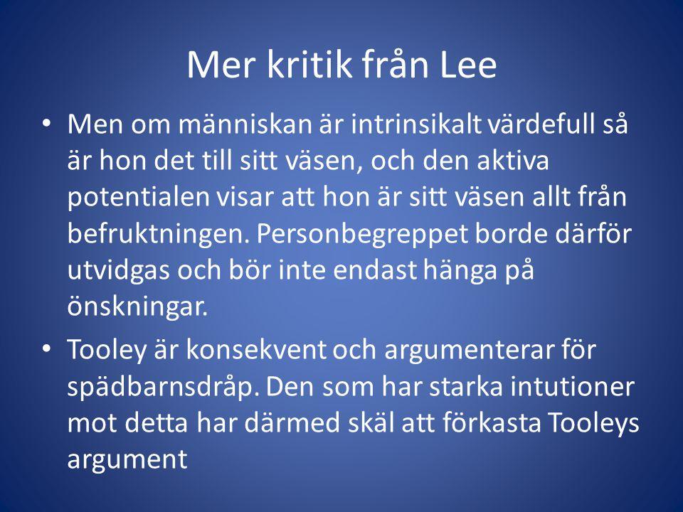 Mer kritik från Lee Men om människan är intrinsikalt värdefull så är hon det till sitt väsen, och den aktiva potentialen visar att hon är sitt väsen allt från befruktningen.