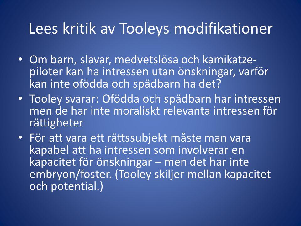 Lees kritik av Tooleys modifikationer Om barn, slavar, medvetslösa och kamikatze- piloter kan ha intressen utan önskningar, varför kan inte ofödda och spädbarn ha det.