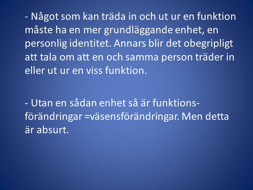 - Något som kan träda in och ut ur en funktion måste ha en mer grundläggande enhet, en personlig identitet.