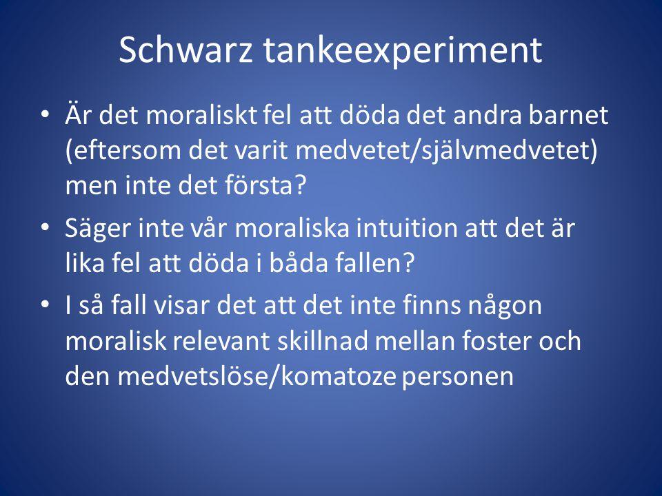 Schwarz tankeexperiment Är det moraliskt fel att döda det andra barnet (eftersom det varit medvetet/självmedvetet) men inte det första.