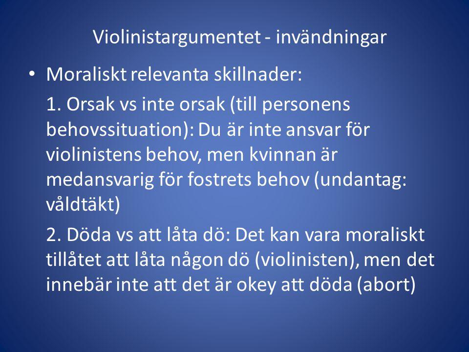 Violinistargumentet - invändningar Moraliskt relevanta skillnader: 1.