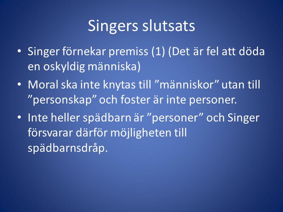 Singers slutsats Singer förnekar premiss (1) (Det är fel att döda en oskyldig människa) Moral ska inte knytas till människor utan till personskap och foster är inte personer.