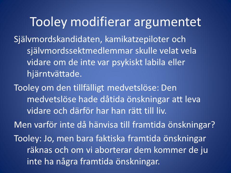 Tooley modifierar argumentet Självmordskandidaten, kamikatzepiloter och självmordssektmedlemmar skulle velat vela vidare om de inte var psykiskt labila eller hjärntvättade.