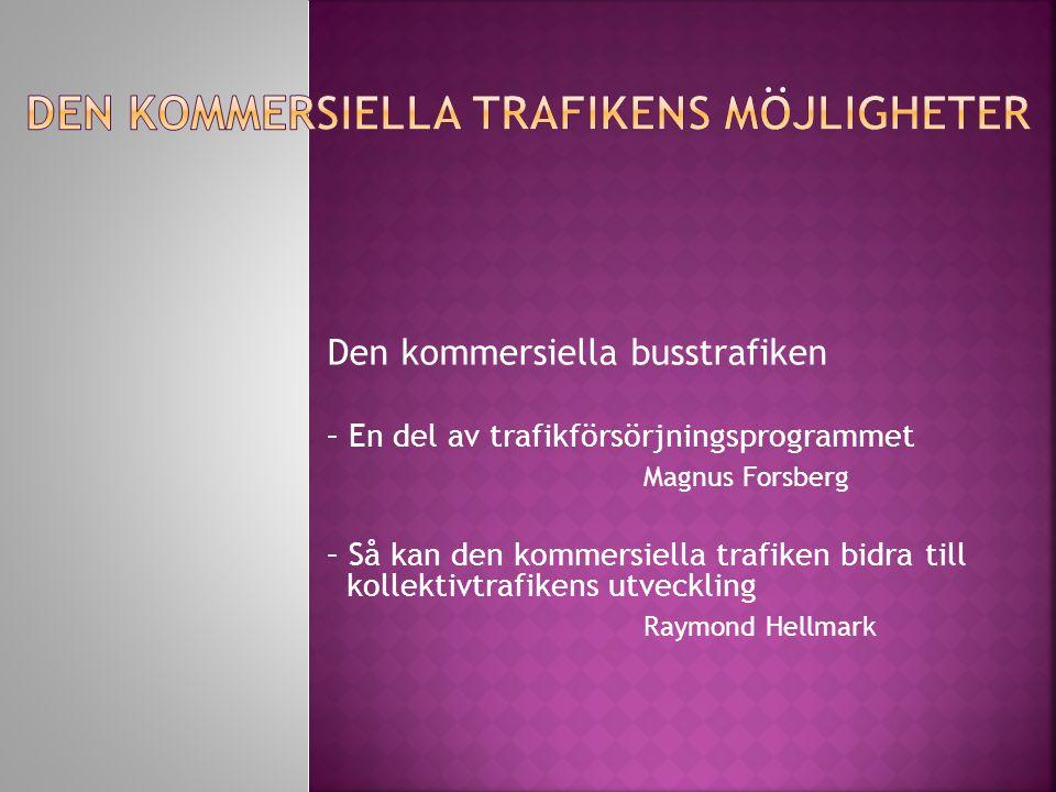 Den kommersiella busstrafiken – En del av trafikförsörjningsprogrammet Magnus Forsberg – Så kan den kommersiella trafiken bidra till kollektivtrafikens utveckling Raymond Hellmark