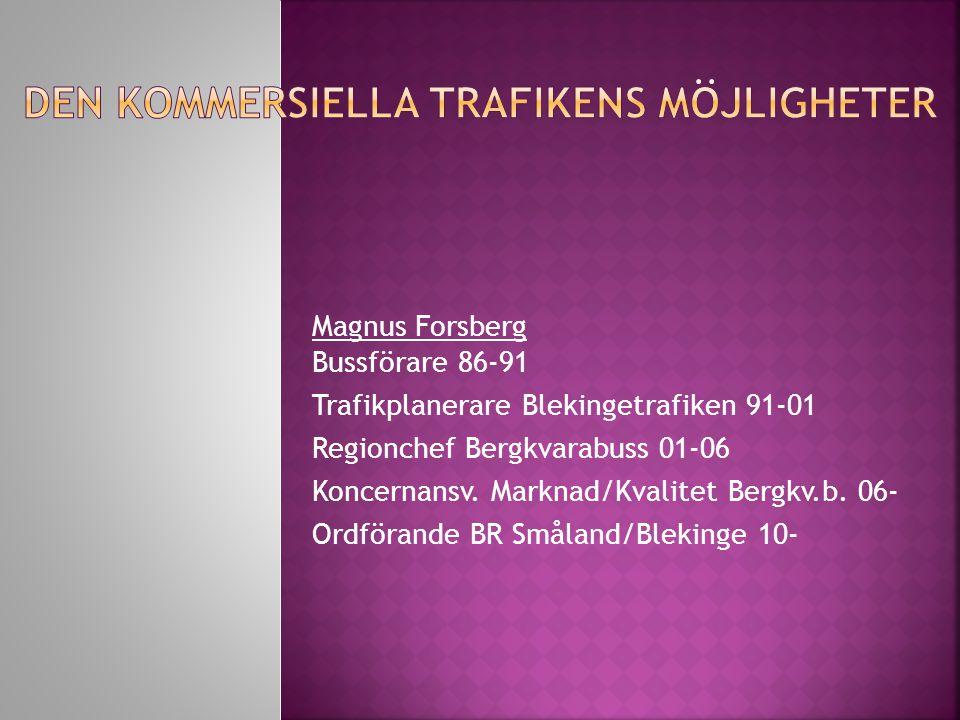 Magnus Forsberg Bussförare 86-91 Trafikplanerare Blekingetrafiken 91-01 Regionchef Bergkvarabuss 01-06 Koncernansv.