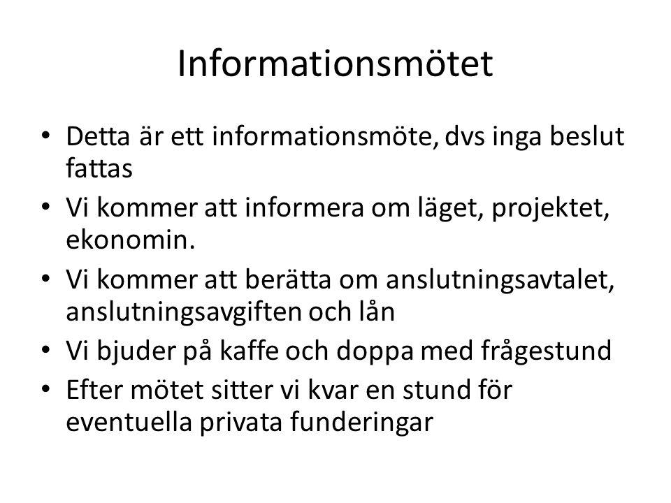 Informationsmötet Detta är ett informationsmöte, dvs inga beslut fattas Vi kommer att informera om läget, projektet, ekonomin.