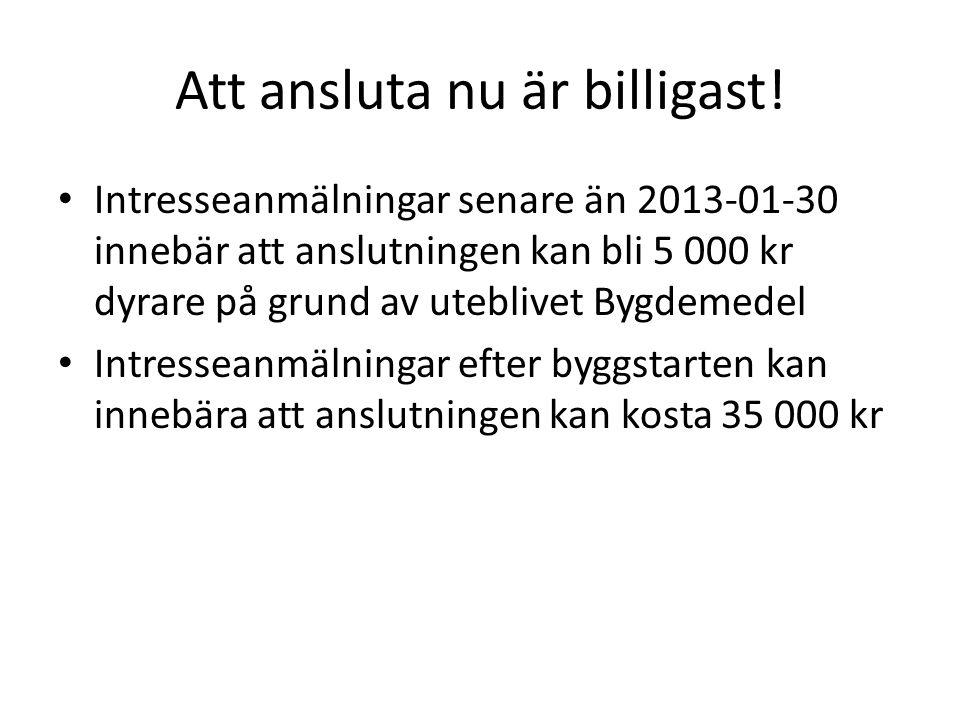 Att ansluta nu är billigast! Intresseanmälningar senare än 2013-01-30 innebär att anslutningen kan bli 5 000 kr dyrare på grund av uteblivet Bygdemede