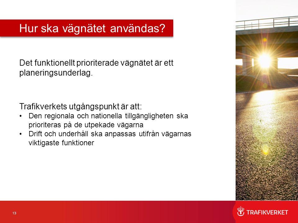 13 Det funktionellt prioriterade vägnätet är ett planeringsunderlag. Trafikverkets utgångspunkt är att: Den regionala och nationella tillgängligheten