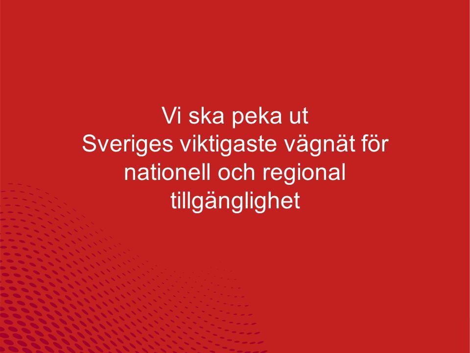2 Vi ska peka ut Sveriges viktigaste vägnät för nationell och regional tillgänglighet