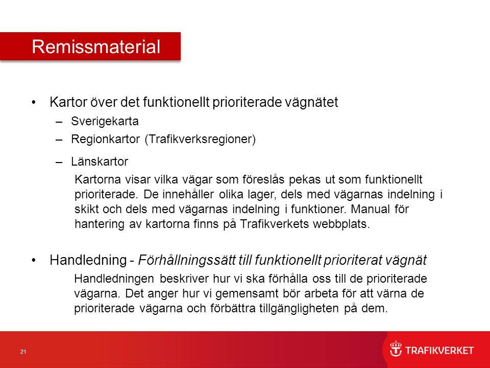 21 Kartor över det funktionellt prioriterade vägnätet –Sverigekarta –Regionkartor (Trafikverksregioner) –Länskartor Kartorna visar vilka vägar som för