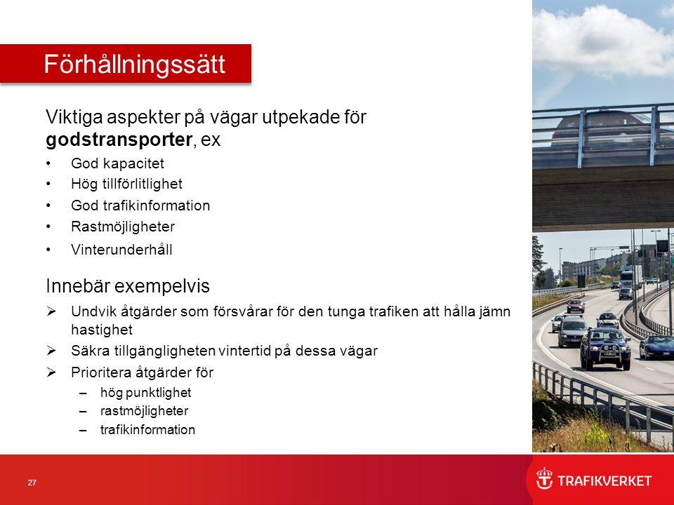 27 Viktiga aspekter på vägar utpekade för godstransporter, ex God kapacitet Hög tillförlitlighet God trafikinformation Rastmöjligheter Vinterunderhåll