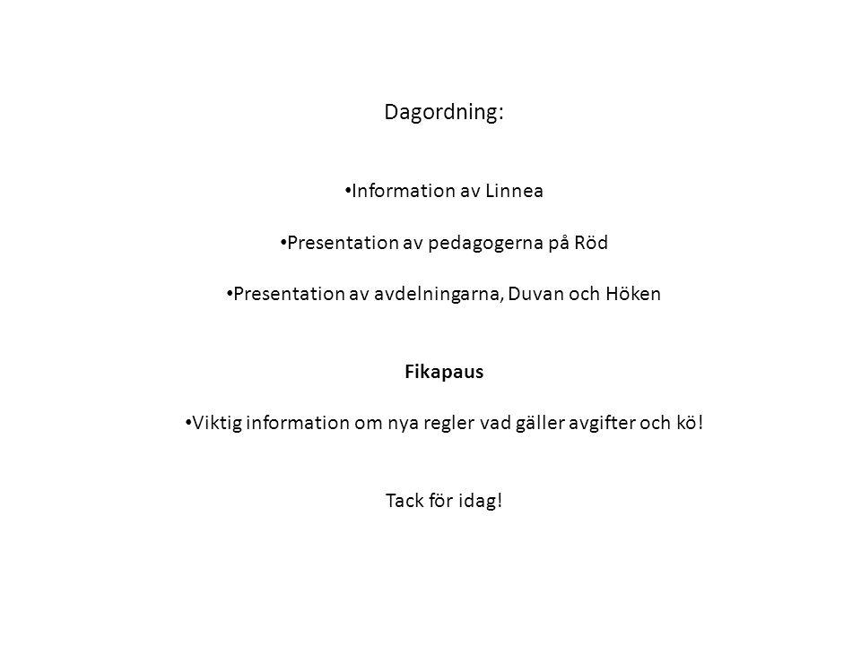 Dagordning: Information av Linnea Presentation av pedagogerna på Röd Presentation av avdelningarna, Duvan och Höken Fikapaus Viktig information om nya