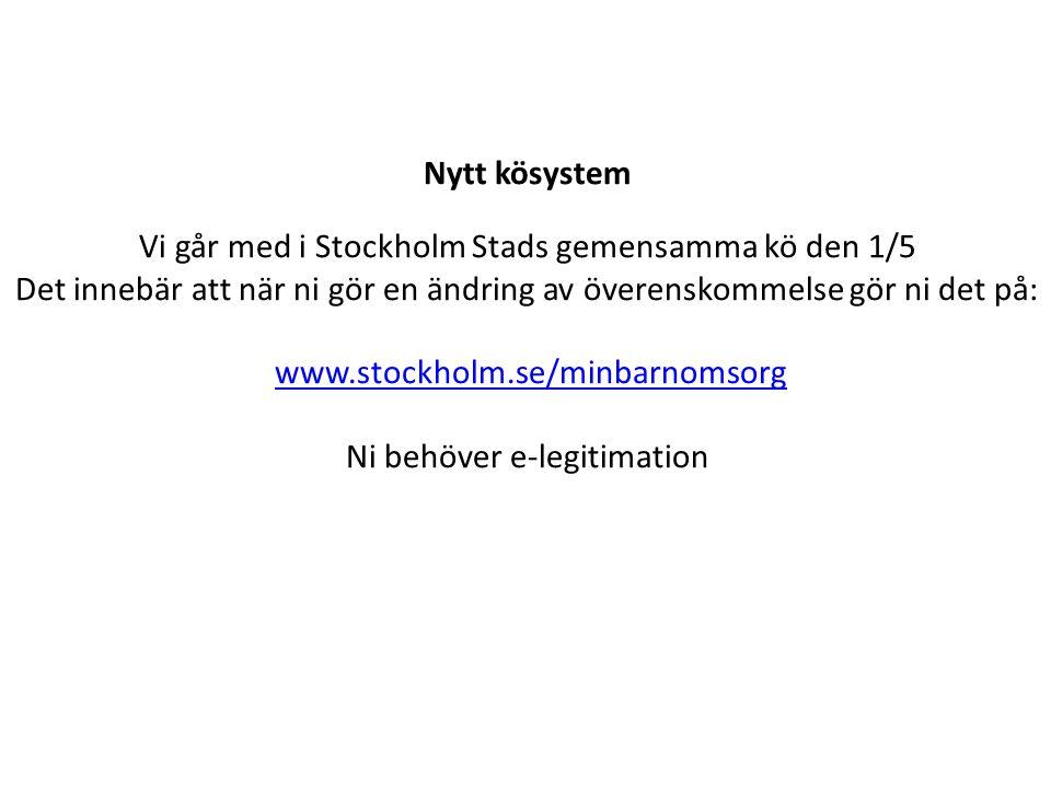 Nytt kösystem Vi går med i Stockholm Stads gemensamma kö den 1/5 Det innebär att när ni gör en ändring av överenskommelse gör ni det på: www.stockholm