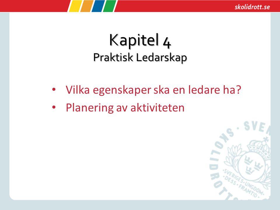 Kapitel 4 Praktisk Ledarskap Vilka egenskaper ska en ledare ha? Planering av aktiviteten