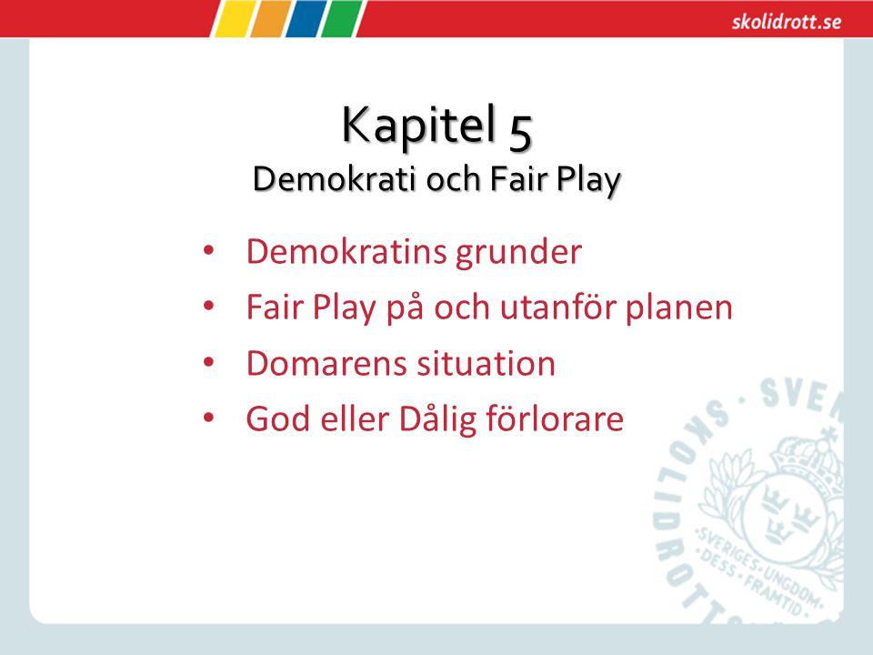 Kapitel 5 Demokrati och Fair Play Demokratins grunder Fair Play på och utanför planen Domarens situation God eller Dålig förlorare