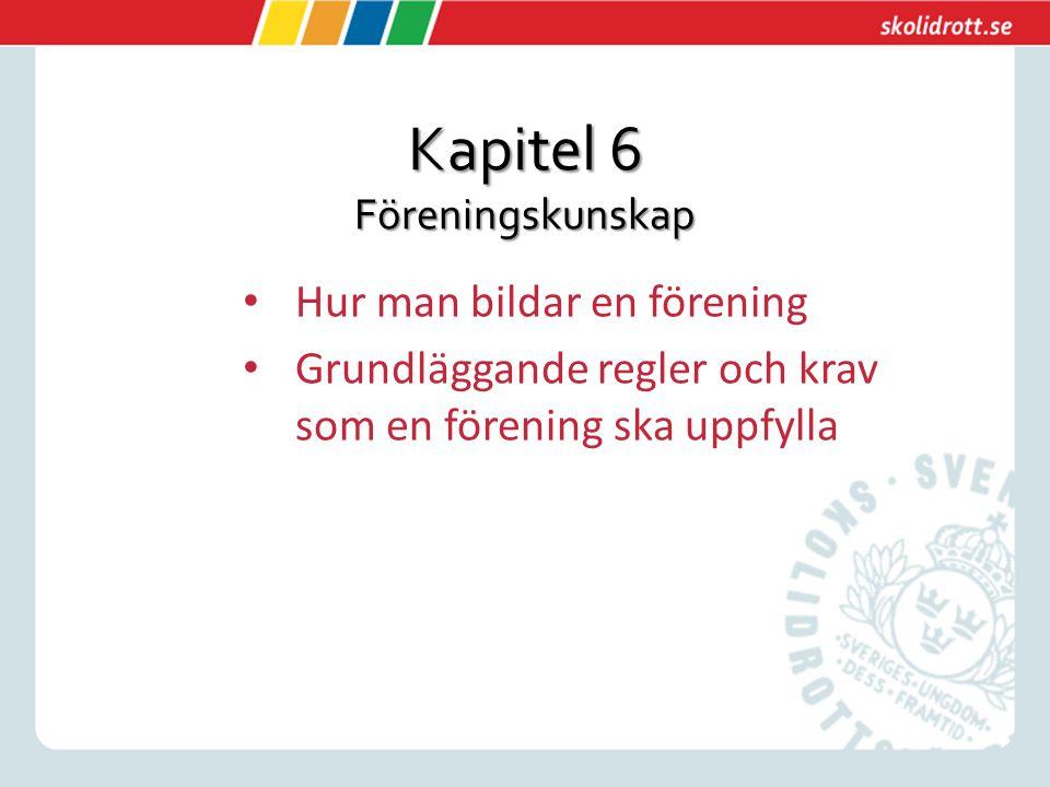 Kapitel 6 Föreningskunskap Hur man bildar en förening Grundläggande regler och krav som en förening ska uppfylla