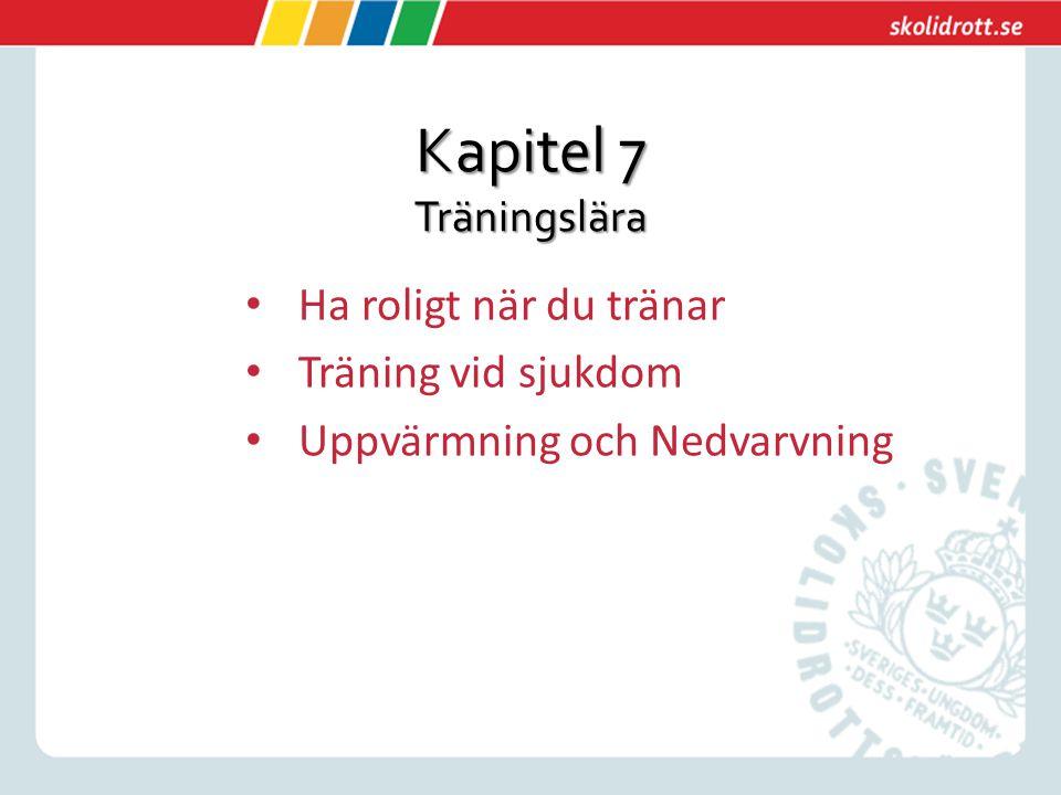 Kapitel 7 Träningslära Ha roligt när du tränar Träning vid sjukdom Uppvärmning och Nedvarvning