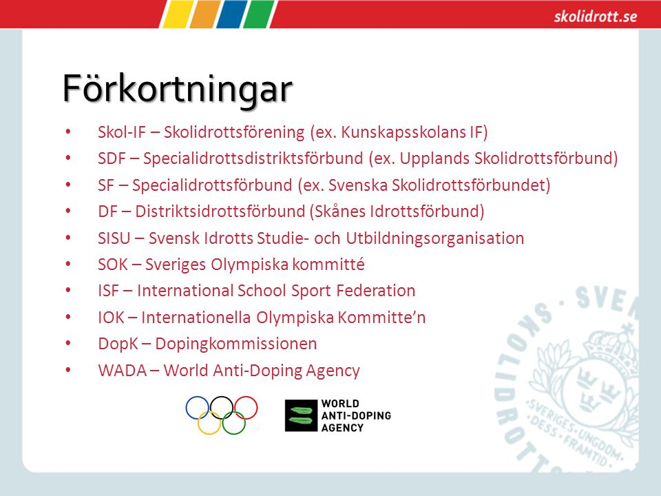 Förkortningar Skol-IF – Skolidrottsförening (ex. Kunskapsskolans IF) SDF – Specialidrottsdistriktsförbund (ex. Upplands Skolidrottsförbund) SF – Speci
