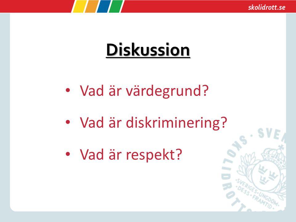 Diskussion Vad är värdegrund? Vad är diskriminering? Vad är respekt?