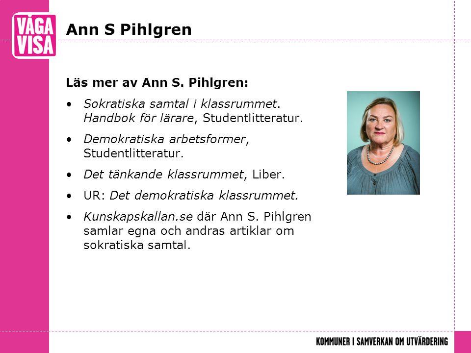 Ann S Pihlgren Läs mer av Ann S. Pihlgren: Sokratiska samtal i klassrummet. Handbok för lärare, Studentlitteratur. Demokratiska arbetsformer, Studentl
