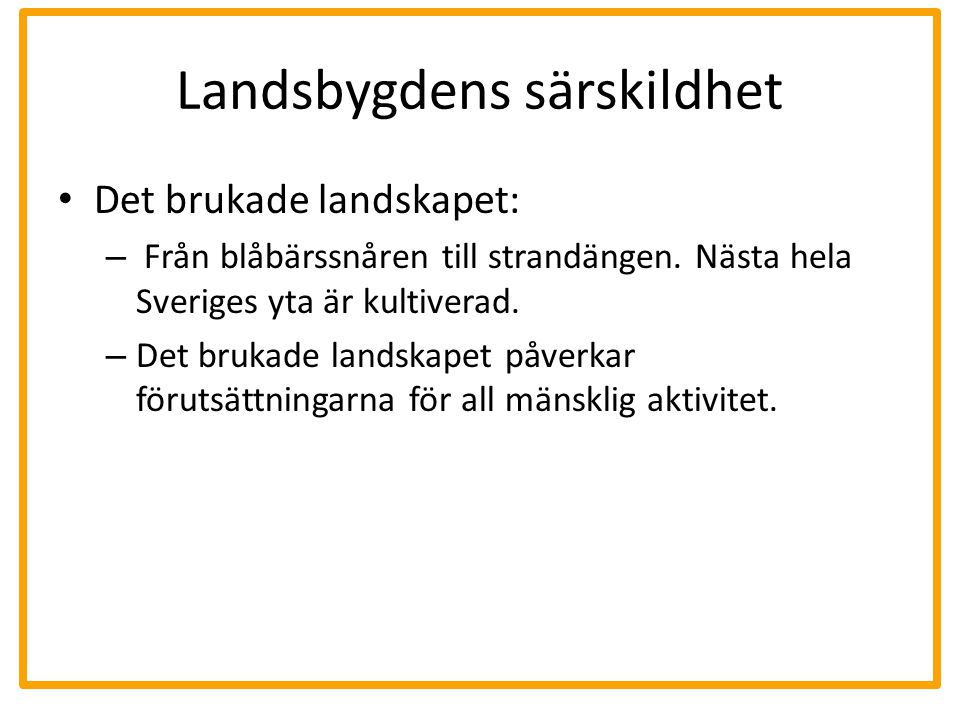 Landsbygdens särskildhet Det brukade landskapet: – Från blåbärssnåren till strandängen. Nästa hela Sveriges yta är kultiverad. – Det brukade landskape