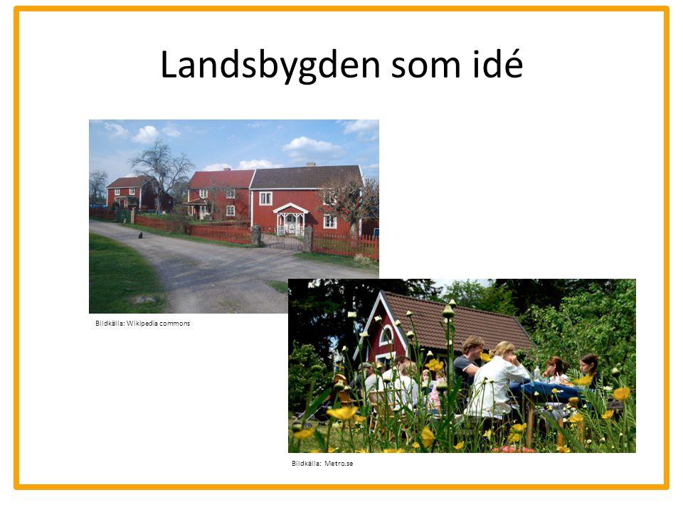 Landsbygden som idé Bildkälla: Wikipedia commons Bildkälla: Metro.se