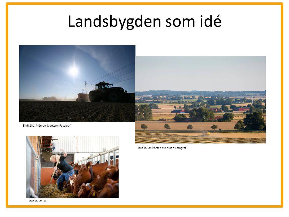 Landsbygden som idé Bildkälla: Mårten Svensson Fotograf Bildkälla: LRF