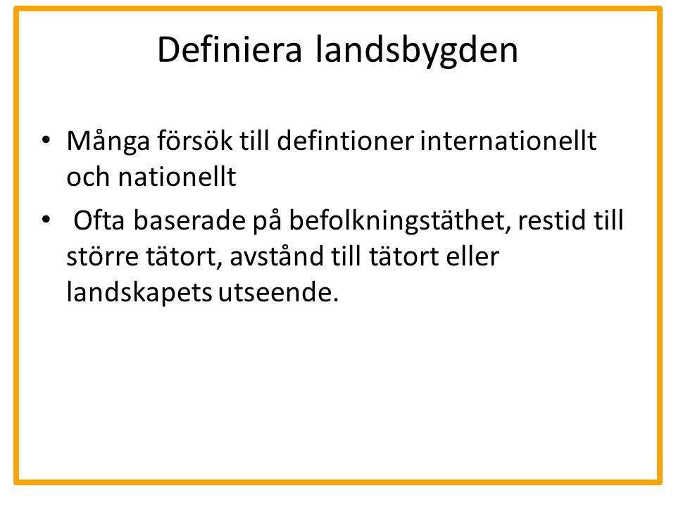 Definiera landsbygden Många försök till defintioner internationellt och nationellt Ofta baserade på befolkningstäthet, restid till större tätort, avst