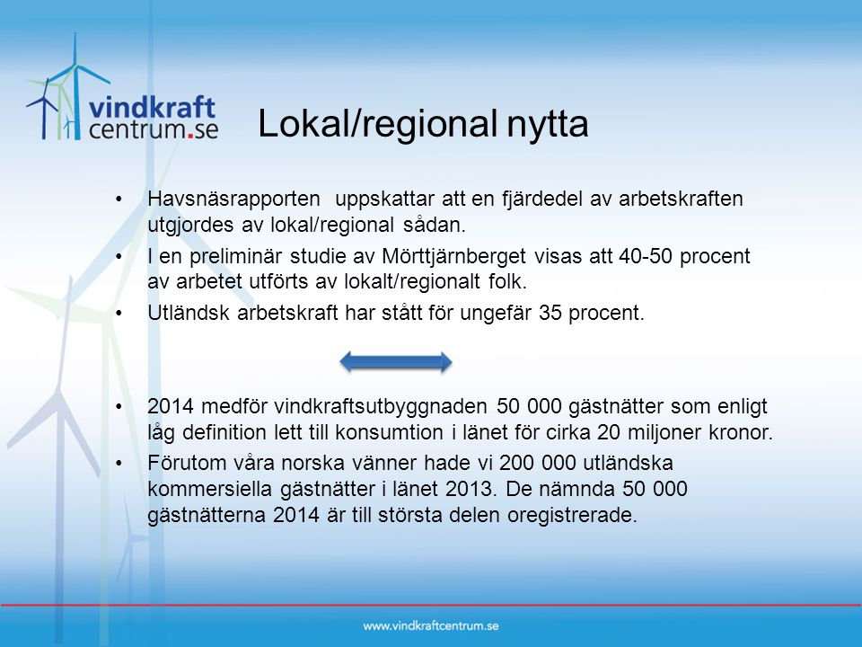 Lokal/regional nytta Havsnäsrapporten uppskattar att en fjärdedel av arbetskraften utgjordes av lokal/regional sådan. I en preliminär studie av Mörttj