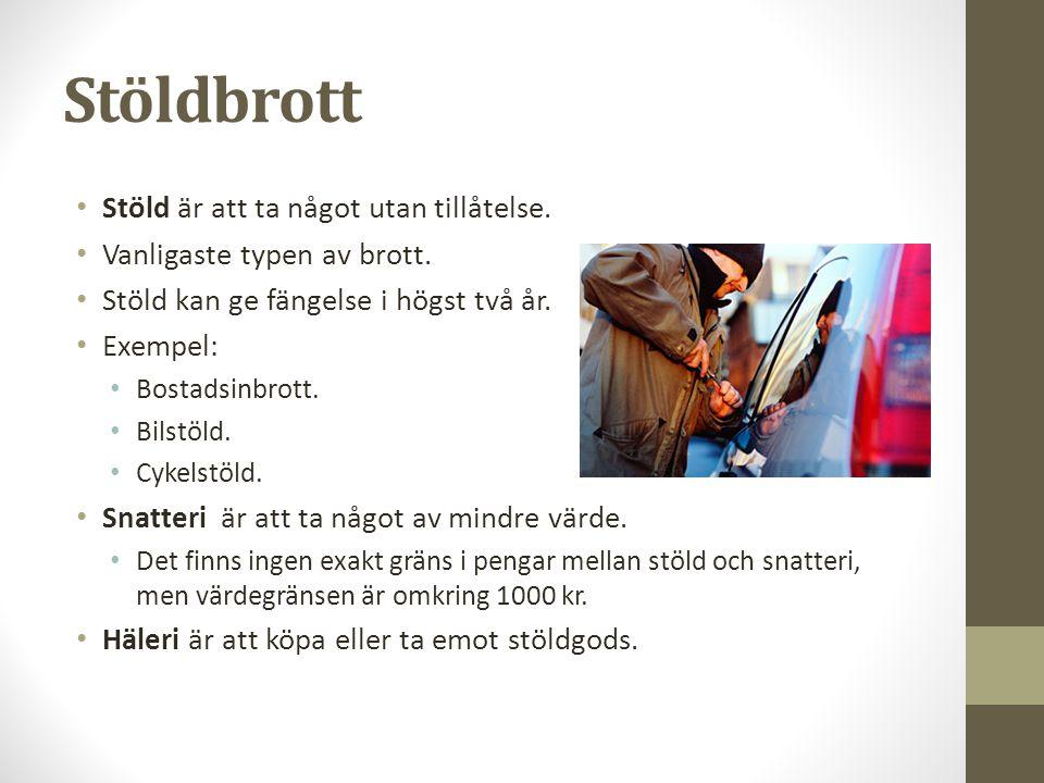 Stöldbrott Stöld är att ta något utan tillåtelse. Vanligaste typen av brott. Stöld kan ge fängelse i högst två år. Exempel: Bostadsinbrott. Bilstöld.
