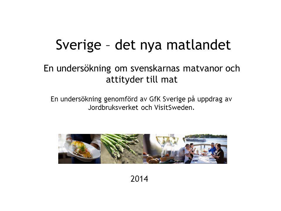 Sverige – det nya matlandet En undersökning om svenskarnas matvanor och attityder till mat En undersökning genomförd av GfK Sverige på uppdrag av Jord