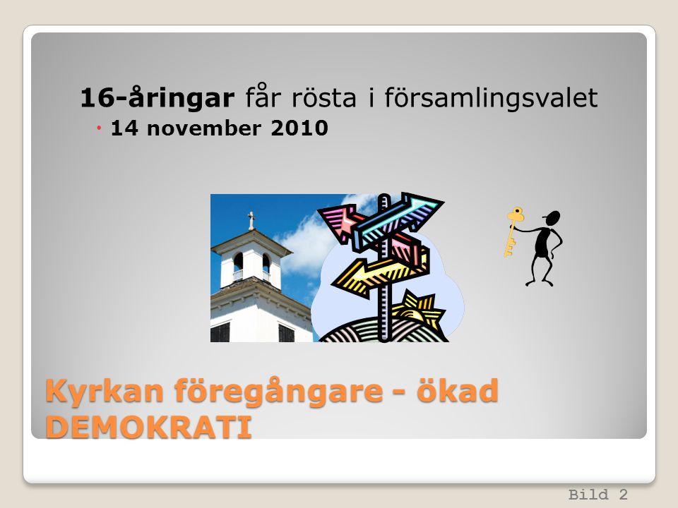 Kyrkan föregångare - ökad DEMOKRATI 16-åringar får rösta i församlingsvalet  14 november 2010 Bild 2