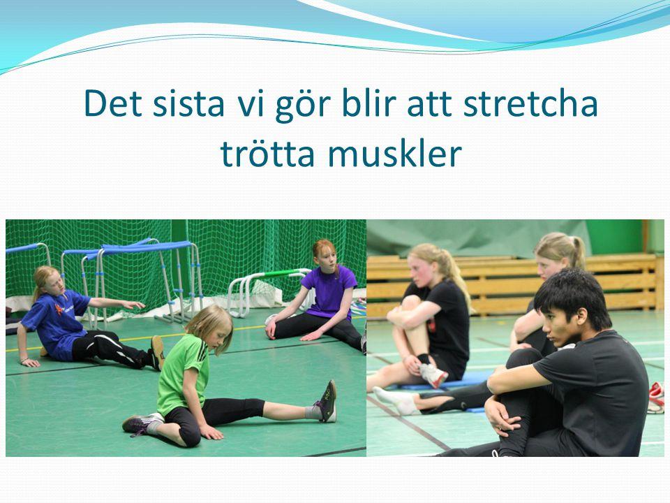 Det sista vi gör blir att stretcha trötta muskler