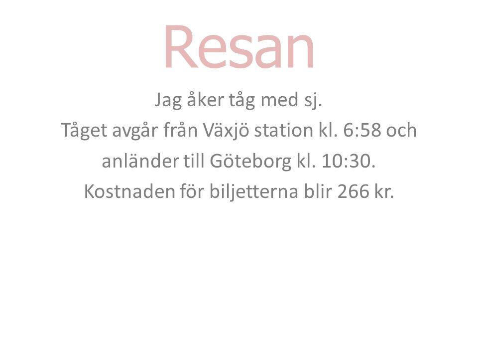 Resan Jag åker tåg med sj. Tåget avgår från Växjö station kl. 6:58 och anländer till Göteborg kl. 10:30. Kostnaden för biljetterna blir 266 kr.