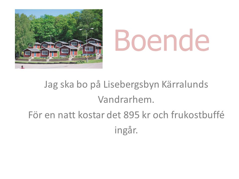 Boende Jag ska bo på Lisebergsbyn Kärralunds Vandrarhem. För en natt kostar det 895 kr och frukostbuffé ingår.