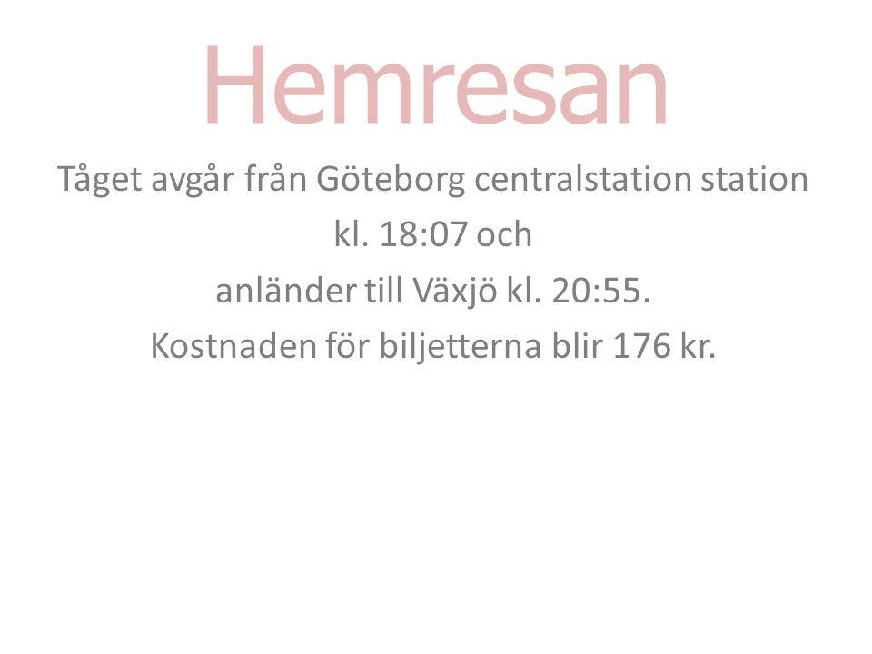 Hemresan Tåget avgår från Göteborg centralstation station kl. 18:07 och anländer till Växjö kl. 20:55. Kostnaden för biljetterna blir 176 kr.