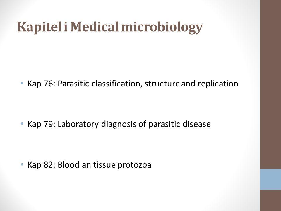 Kapitel i Medical microbiology Kap 76: Parasitic classification, structure and replication Kap 79: Laboratory diagnosis of parasitic disease Kap 82: Blood an tissue protozoa