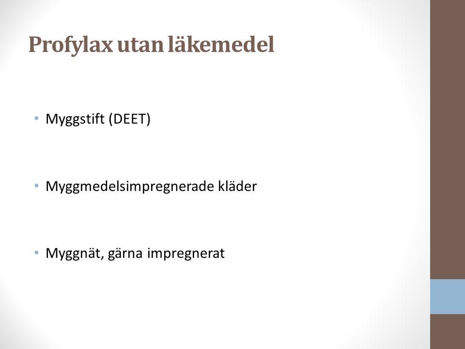 Profylax utan läkemedel Myggstift (DEET) Myggmedelsimpregnerade kläder Myggnät, gärna impregnerat