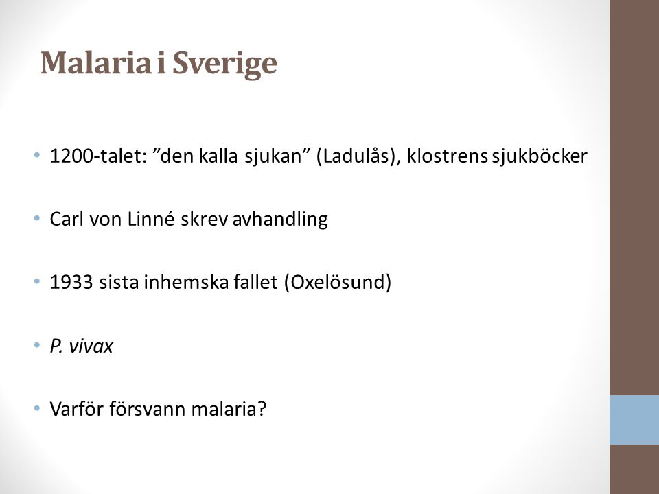 Malaria i Sverige 1200-talet: den kalla sjukan (Ladulås), klostrens sjukböcker Carl von Linné skrev avhandling 1933 sista inhemska fallet (Oxelösund) P.