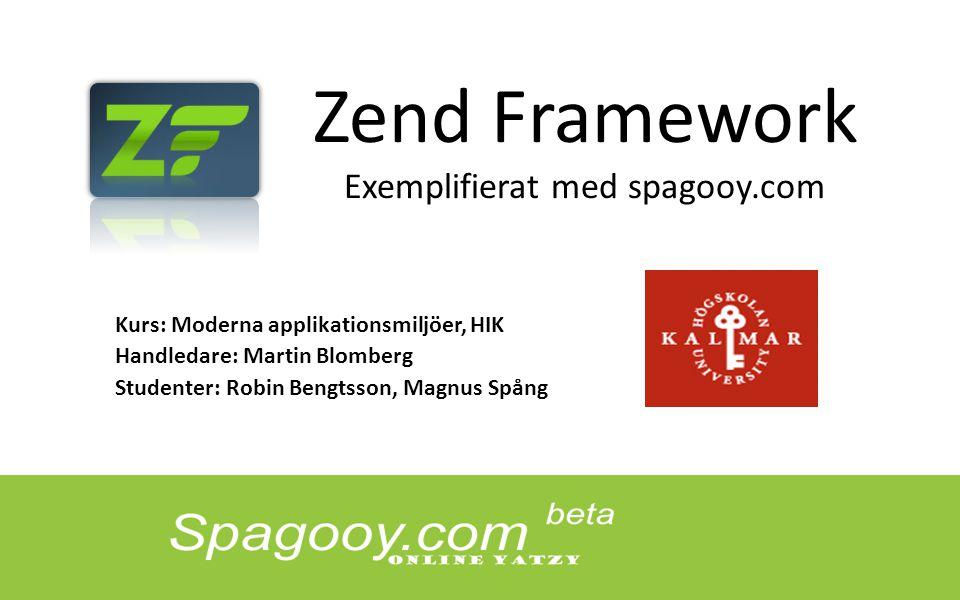 Zend Framework Exemplifierat med spagooy.com Kurs: Moderna applikationsmiljöer, HIK Handledare: Martin Blomberg Studenter: Robin Bengtsson, Magnus Spång