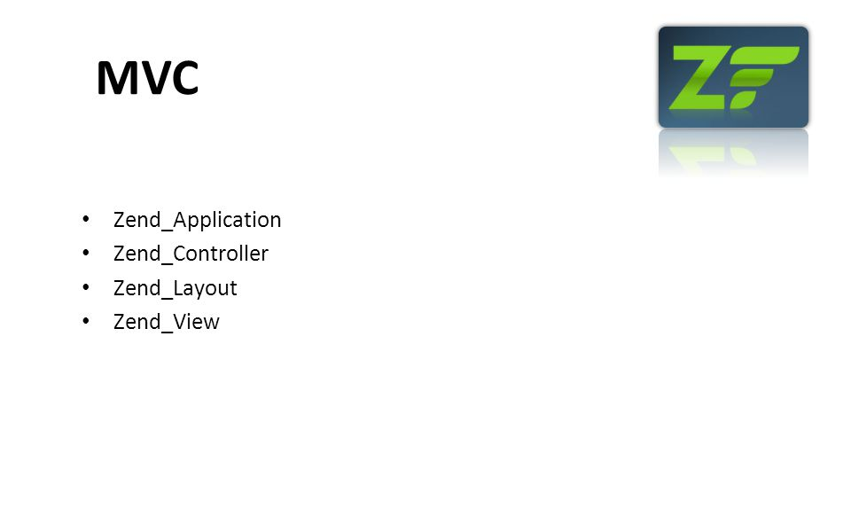 MVC Zend_Application Zend_Controller Zend_Layout Zend_View