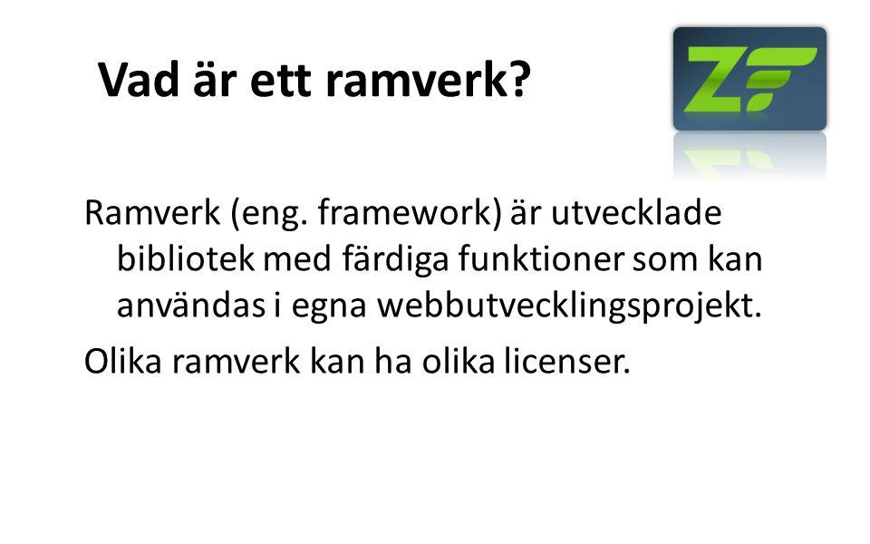 Vad är ett ramverk? Ramverk (eng. framework) är utvecklade bibliotek med färdiga funktioner som kan användas i egna webbutvecklingsprojekt. Olika ramv