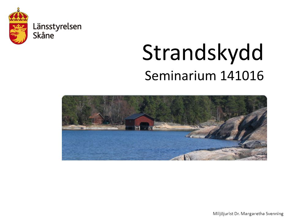 Strandskydd Seminarium 141016 Miljöjurist Dr. Margaretha Svenning