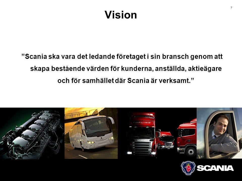 7 Vision Scania ska vara det ledande företaget i sin bransch genom att skapa bestående värden för kunderna, anställda, aktieägare och för samhället där Scania är verksamt.